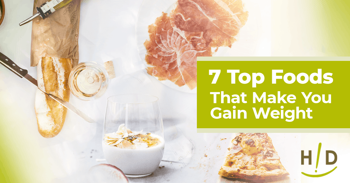7 Top Foods That Make You Gain Weight