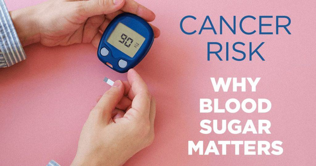 Cancer Risk: Why Your Blood Sugar Matters